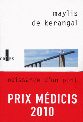 Naissance d'un pont Maylis de Kerangal Prix Médicis 2010