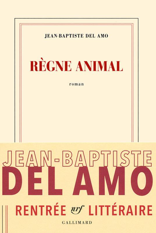 Règne Animal, Jean-Baptiste Del Amo, Gallimard